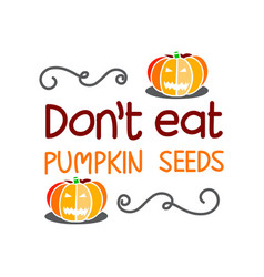 Dont eat pumpkin seeds hand drawn lettering vector