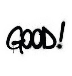 Graffiti good word sprayed in black over white vector