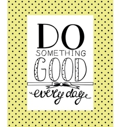 Hand lettering Do good every day vector image