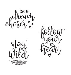 Follow your heart be a dream chaser stay wild vector