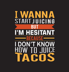 tacos quote and saying good for print design vector image