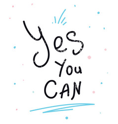 yes you can inspirational and motivational quotes vector image