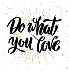 do what you love hand drawn motivation lettering vector image
