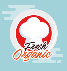 fresh and organic label with hat chef vector image
