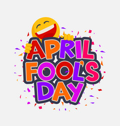 april fools day with laughing smiley vector image