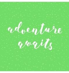 Adventure awaits Brush lettering vector