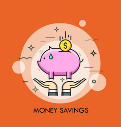 two hands holding piggy bank and dollar coin vector image