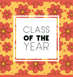 Class of the year square frame and floral pattern vector