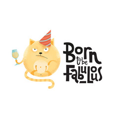 Born to be fabulous- funny comical black humor vector