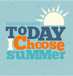 Today i choose summer Quote Typographical retro vector