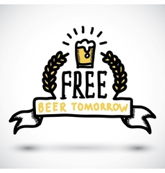 Free beer tomorrow fun doodle sign vector image vector image