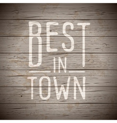 slogan wood brown best in town vector image vector image