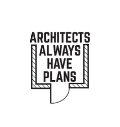 Architects always have plansquote minimalistic vector