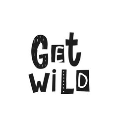Get wild shirt quote lettering vector