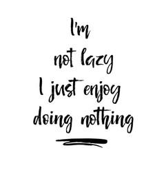 i am not lazy i enjoy doing nothing inspirational vector image