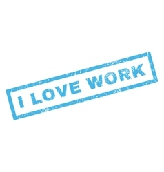 I Love Work Rubber Stamp vector image
