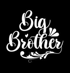 Big brother inspirational lettering design vector
