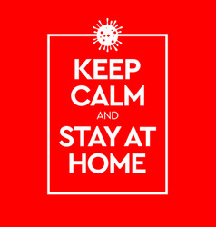Keep calm and stay at home virus novel vector