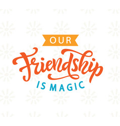 our friendship is magic cute poster vintage style vector image