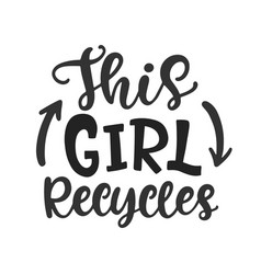 this girl recycles hand lettered phrase vector image