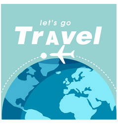 lets go travel plane around earth background vect vector image