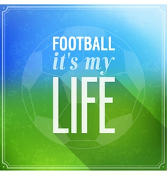 Football its my life vector image