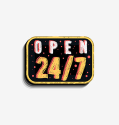 We are non stop open 24 hours and 7 days per week vector