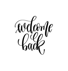 welcome back - hand lettering inscription text vector image