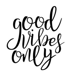 good vibes only phrase handwritten vector image