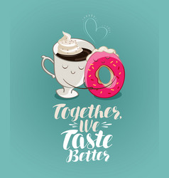 Together we taste better lettering coffee break vector