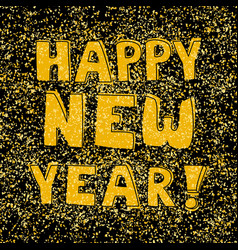 happy new year hand drawn wishes on black and gold vector image