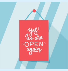 Yes we are open again after quarantine design vector