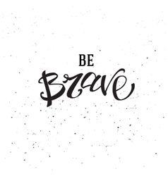 Be brave lettering quote vector