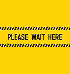 Please wait here yellow warning tape vector