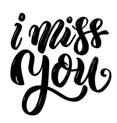 i miss you hand drawn motivation lettering quote vector image vector image