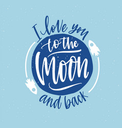 i love you to moon and back hand drawn vector image