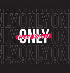 good vibes only typographic minimalistic poster vector image