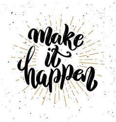 make it happen hand drawn motivation lettering vector image vector image