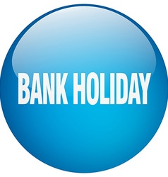 Bank holiday blue round gel isolated push button vector
