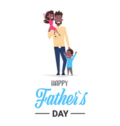 happy father day family holiday african man dad vector image