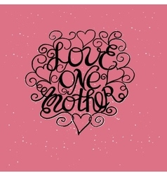The inscription love each other made by hand with vector