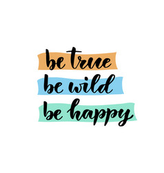 Hand lettering be true be wild be happy for vector