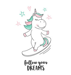 unicorn follow your dreams unicorn quote vector image