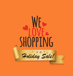 we love shopping holiday sale golden label ribbon vector image