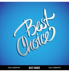 Lettering BEST CHOICE For themes business vector image vector image