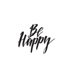 be happy hand drawn lettering quote vector image