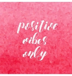 Positive vibes only Brush lettering vector image