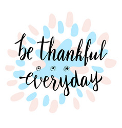 be thankful everydaycute thank you motivational vector image