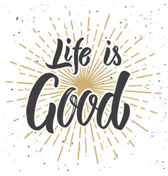 life is good hand drawn lettering phrase isolated vector image vector image