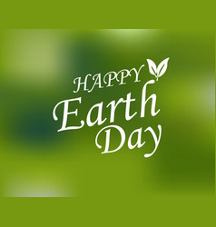 an inscription with a wish for happy earth day vector image